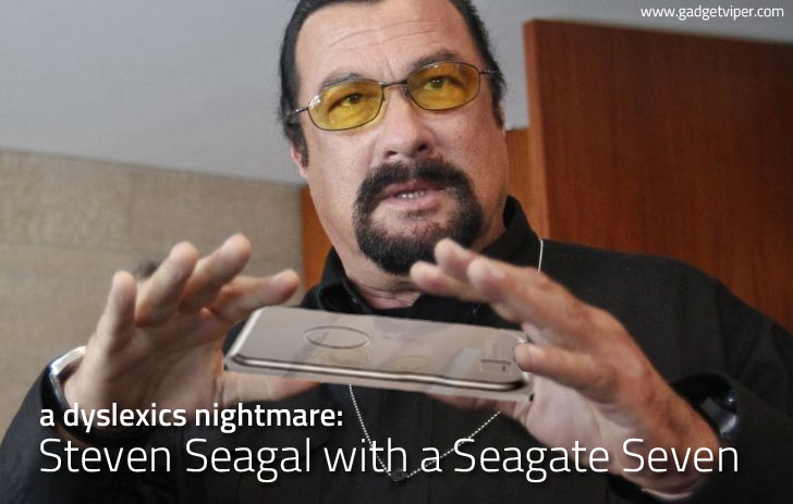 The Seagate Seven in the hands of Steven Seagal - A dyslexic nightmare